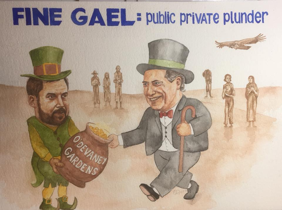 A cartoon with the headline Fine Gael: Public Private Plunder. Underneath, a Leprechaun looking like Eoghan Murphy, Housing Minister, is handing a pot of gold labelled 'O'Devaney Gardens' over to a man in a suit with top hat and bow tie. Behind them, famine figures look on.