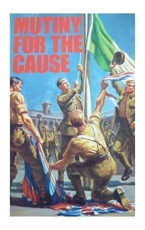 A book cover illustration. In red writing: Mutiny for the Cause. Four British soldiers have taken down the union flag, which is on the ground, while one of them hauls up the Irish tricolour. Another, to the right of the flag pole, leaps in the air, hat held high. In the background is a barracks and several other soldiers with raised hands.