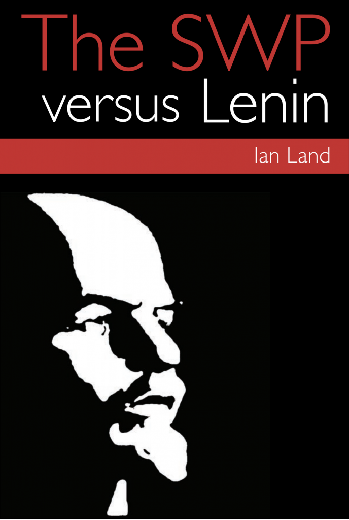 Cover of the 1994 pamphlet, The SWP versus Lenin by Ian Land. Mostly black, a white stencil of Lenin's face is in the lower two-thirds, with the details of the book at the top. Red, white and black colours only