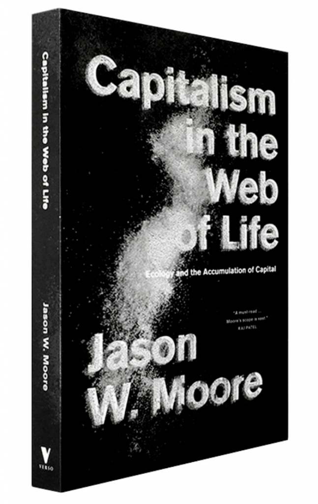 The book cover of Capitalism in the Web of Life, by Jason W Moore. The book is facing a little to the right, so the spine can be seen and the V for Verso logo of the publisher. It is a simple cover with white writing on a black background. The only art is a white twisting column that suggests smoke rising from a fire.