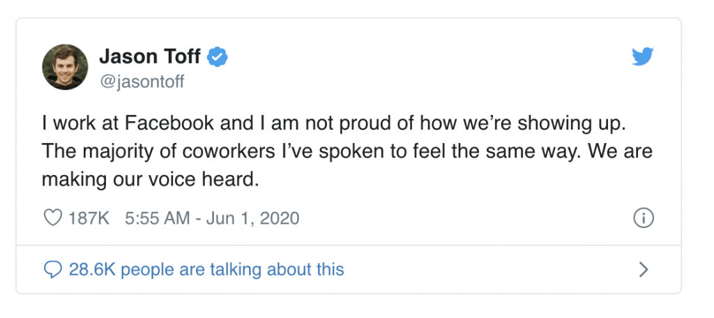 A tweet by Jason Toff (@jasontoff) which has 187k likes. It reads: I work at Facebook and I am not proud of how we're showing up. The majority of coworkers I've spoken to feel the same way. We are making our voice heard. It is dated 5.55am June 1, 2020.