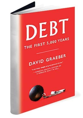 Debt The First 5000 Years Book Cover. David Graeber's politics and knowledge of Anthropology allowed him to write widely on subjects across thousands of years of history, such as his 2011 book: Debt - The First 5,000 Years