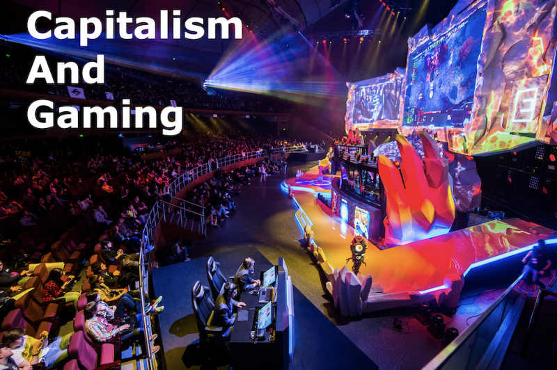 Capitalism and Gaming Esports Marxism Monetization of Gaming